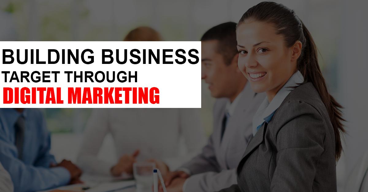 Building Business target Through Digital Marketing