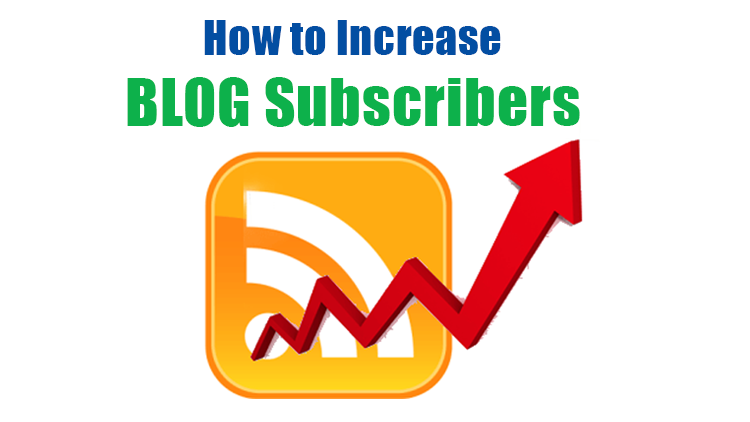 How To Increase Blog Subscribers : Top 7 Tips