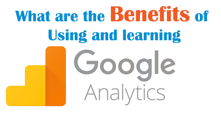 What are the Benefits of learning Google Analytics?