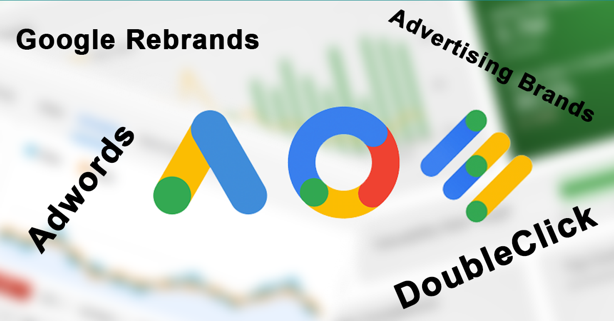 Google Rebrands Adwords and DoubleClick Turn as Google Ads,Google Ad Manager,Google Marketing Platform,DoubleClick for Publishers, DoubleClick Ad Exchange,Google Ads