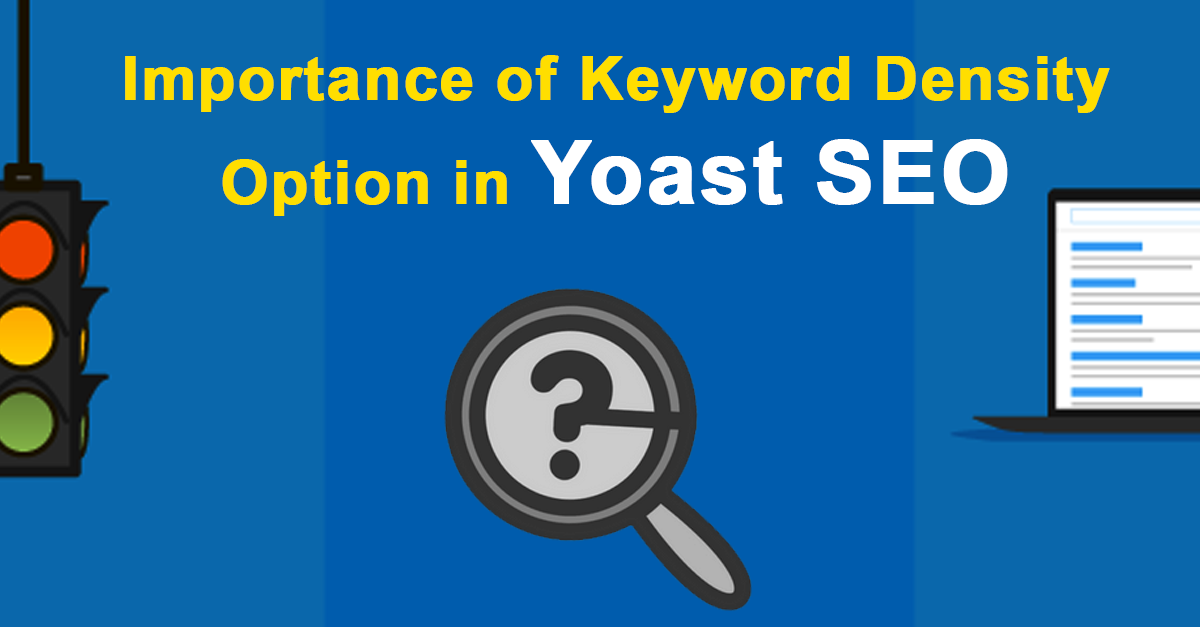 Importance of Keyword Density,Perfect Focus Keyword in Yoast SEO,Importance of Keyword Density, How to Choose Perfect Focus Keyword, Keyword Density in Yoast SEO, google keyword density checker