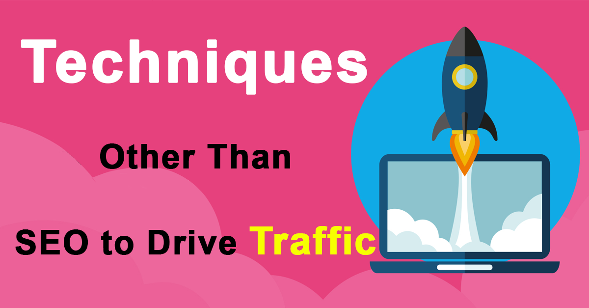 Techniques Other than SEO to Drive Traffic to Your Website