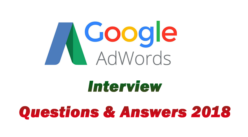 Top 17 Google Adwords (PPC) Interview Questions and Answers 2018,google adwords interview questions and answers 2018,PPC Interview Questions & Answers 2018,Google Adwords interview questions 2018,Google Ads Interview Questions and Answers 2018